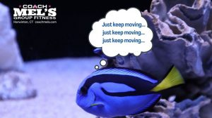 Are you moving enough? Blue fish swimming and saying to just keep moving.
